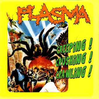 PLASMA - Creeping! Crushing! Crawling!